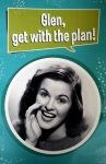 "A woman calls ""Glen get with the plan!"""