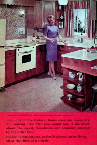 "1950s era photo of a housewife in a kitchen with the caption: ""4 out of 5 Ontario housewives use electricity for cooking. The fifth would too, if she knew about the speed, cleanliness and economy enjoyed by the other four. Precise temperatures, cooler kitchens, easier living - all the at the 'flick of a switch'. """